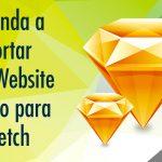 Aprenda como importar um Website direto para o Sketch App